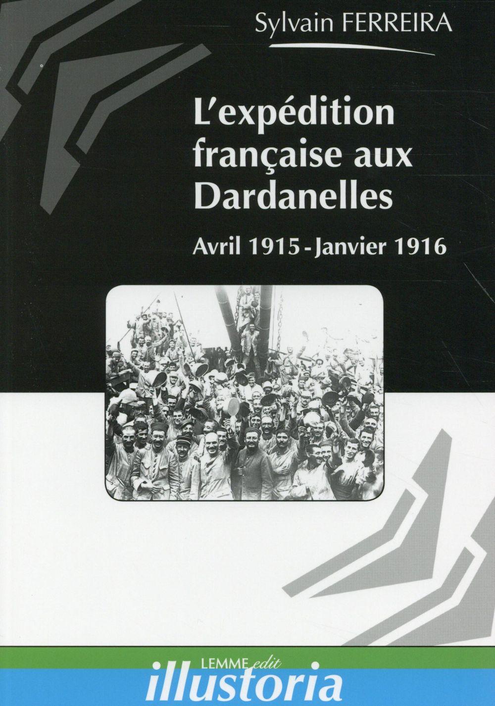 L'expédition française aux Dardanelles ; avril 1915 - janvier 1916