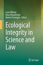 Ecological Integrity in Science and Law  - Klaus Bosselmann - Laura Westra - Matteo Fermeglia