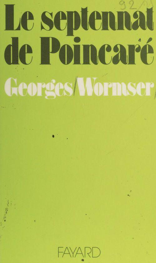 Le Septennat de Poincaré  - Georges Wormser