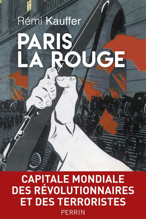 Paris la rouge ; capitale mondiale des révolutionnaires et des terroristes (1870-2016)