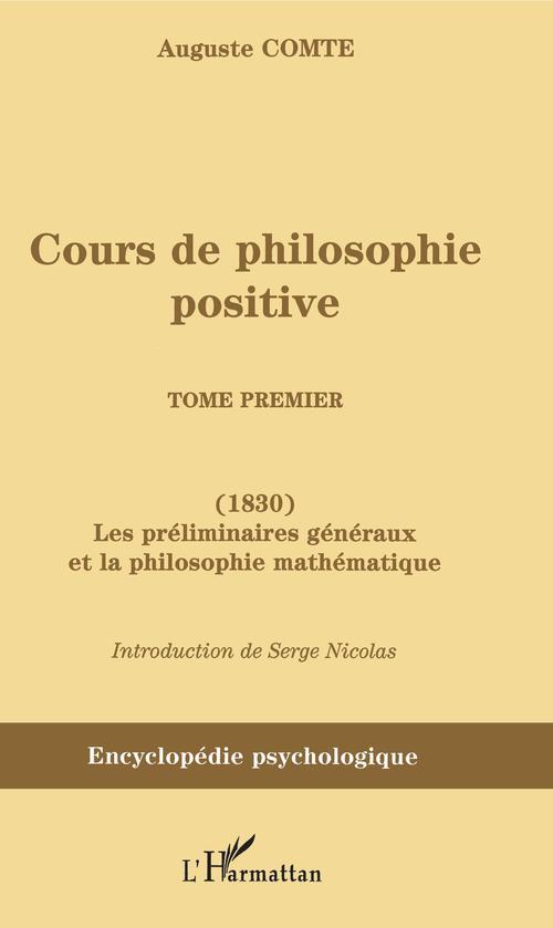 Cours de philosophie positive - (1830) les preliminaires generaux et la philosophie mathemat