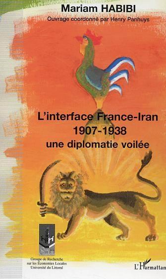 L'interface france-iran 1907-1938 - une diplomatie devoilee