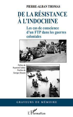 De la résistance à l'Indochine ; les cas de conscience d'un FTP dans les guerres coloniales