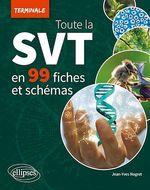 Toute la SVT de Terminale en 99 fiches et schémas  - Jean-Yves NOGRET