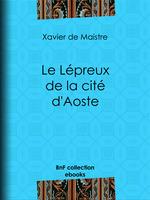 Vente EBooks : Le Lépreux de la cité d'Aoste  - Charles-Augustin SAINTE-BEUVE - Xavier de Maistre