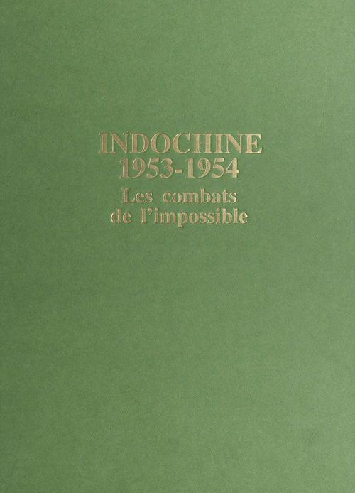 Indochine 1953-1954 : les combats de l'impossible  - Rene Bail