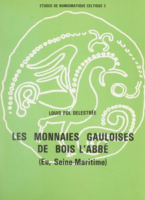 Les monnaies gauloises de Bois l'Abbé (Eu, Seine-Maritime)