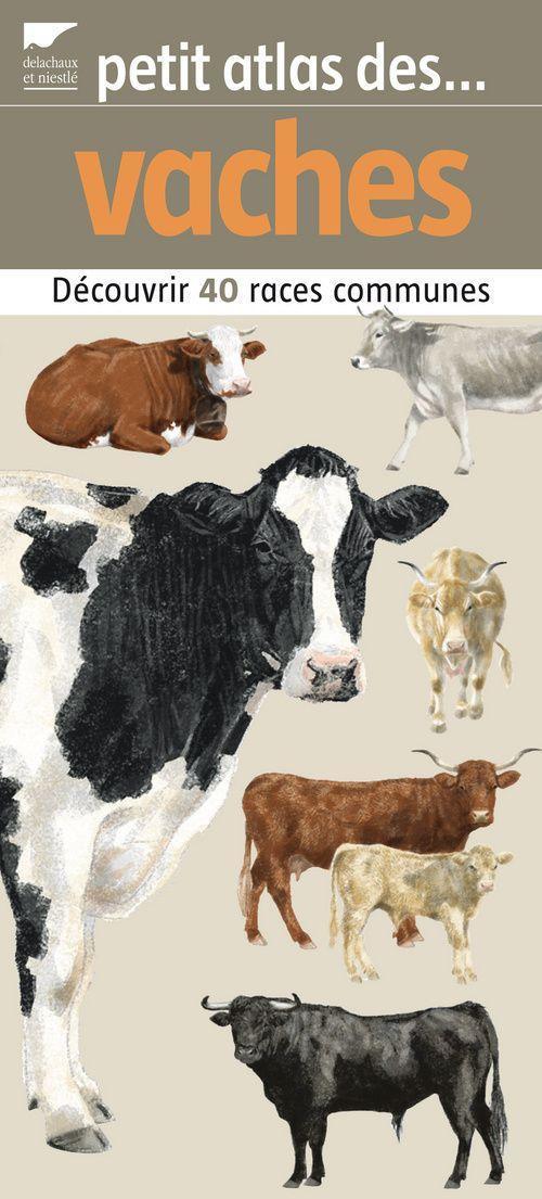 Petit Atlas Des Vaches. 40 Races A Decouvrir Et A Identifier