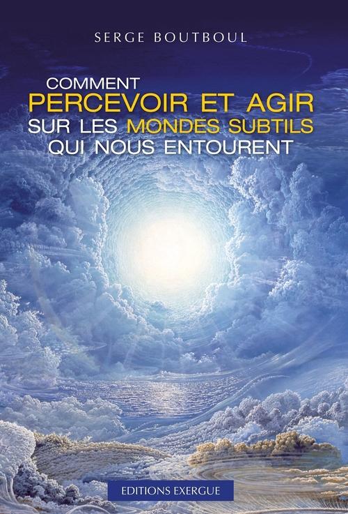 Vente EBooks : Comment percevoir et agir sur les mondes subtils qui nous entourent  - Serge Boutboul