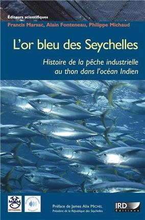 L'or bleu des Seychelles ; l'histoire de la pêche industrielle au thon dans l'océan indien