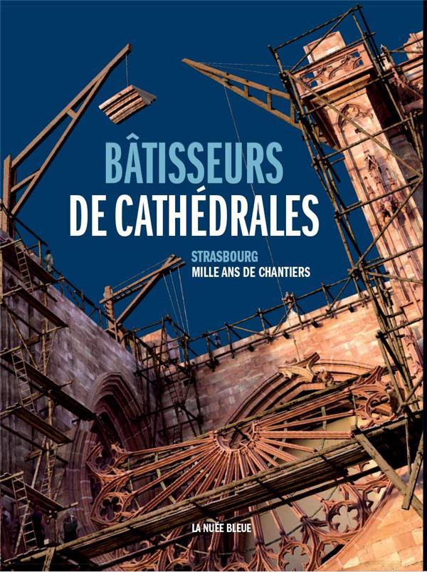 Bâtisseurs de cathédrales ; Strasbourg, mille ans de chantier