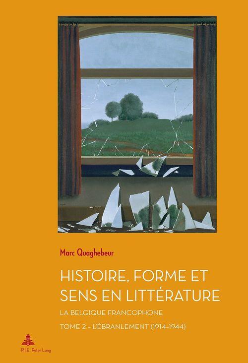 Histoire, forme et sens en litterature - la belgique francophone - tome 2 : l'ebranlement (1914-1944