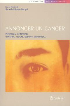 Annoncer un cancer ; diagnostic, traitements, rémission, rechute, guérison, abstention...
