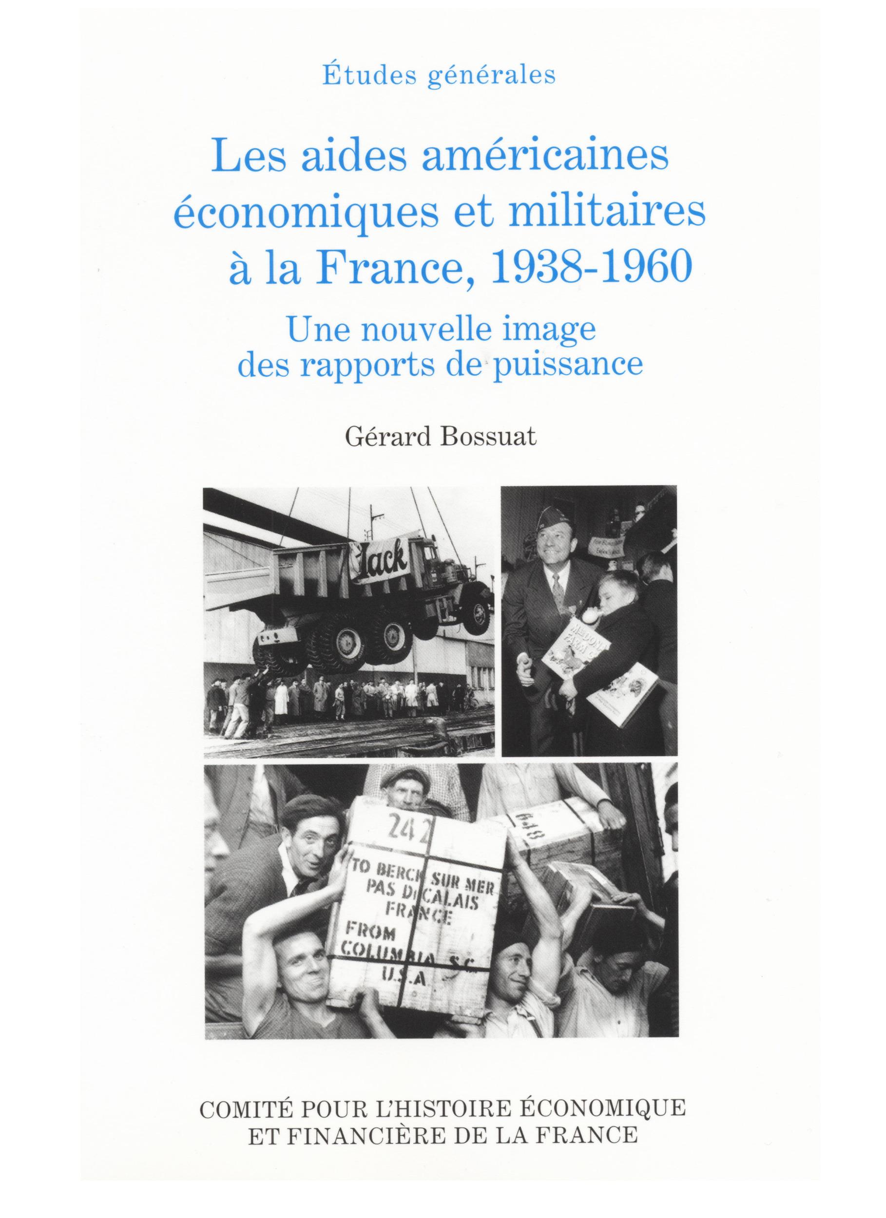 les aides américaines économiques et militaires à la France, 1938-1960 ; une nouvelle image des rapports de puissance