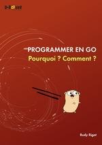 Vente Livre Numérique : Programmer en Go : Pourquoi ? Comment ?  - Rudy Rigot