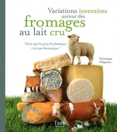 Variations inventives autour des fromages au lait cru ; parce que le goût de plastique, c'est pas fantastique !