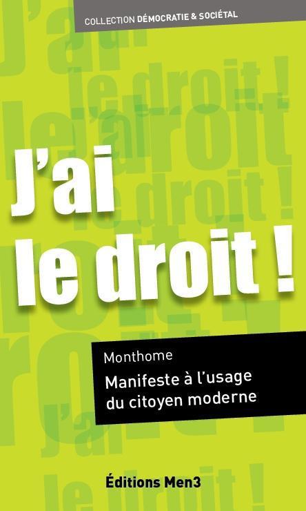 J'Ai Le Droit ! Manifeste A L'Usage Du Citoyen Moderne
