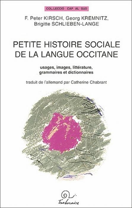 Petite histoire sociale de la langue occitane ; usages, images, littérature, grammaires et dictionnaires
