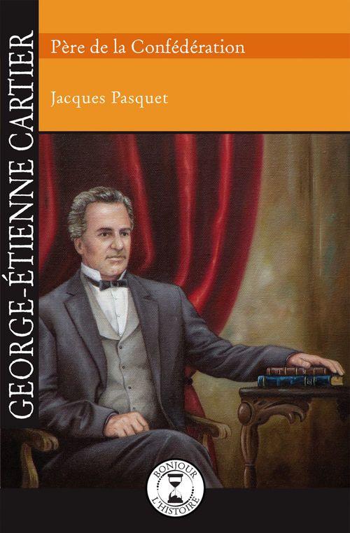 George-etienne cartier, pere de la confederation