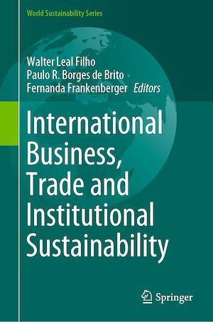 International Business, Trade and Institutional Sustainability  - Walter Leal Filho  - Fernanda Frankenberger  - Paulo R. Borges de Brito