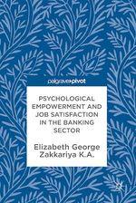 Vente Livre Numérique : Psychological Empowerment and Job Satisfaction in the Banking Sector  - Elizabeth George - Zakkariya K.A.