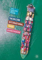 Theorizing International Trade  - Somesh K. Mathur - Rahul Arora - Sarbjit Singh