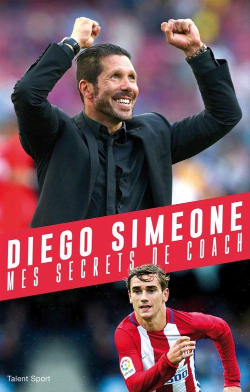 Diego Simeone ; mes secrets de coach