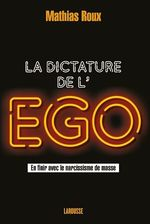 La dictature de l'égo  - Mathias Roux