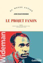 Le projet Fanon  - John Edgar Wideman