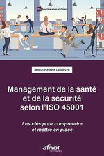 Management de la santé et de la sécurité selon l´ISO 45001  - Marie-Hélène Lefebvre