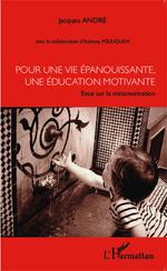 Vente EBooks : Pour une vie épanouissante, une éducation motivante ; essai sur la métamotivation  - Jacques ANDRÉ