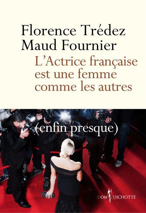 L'Actrice française est une femme comme les autres. (enfin presque)  - Maud Fournier  - Florence Tredez