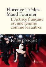 L'Actrice française est une femme comme les autres. (enfin presque)