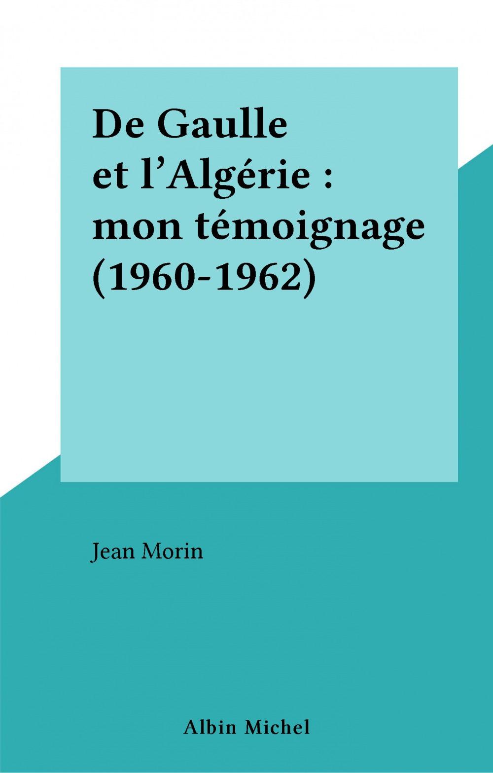 De gaulle en algerie. mon temoignage (1960-1962)