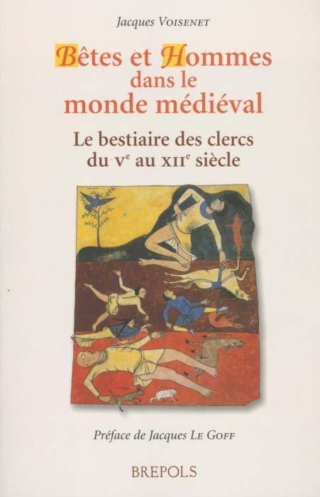 Bêtes et hommes dans le monde médieval ; le bestiaire des clercs du Ve au XIIe siècle