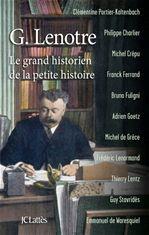 G. Lenôtre ; le grand historien de la petite histoire