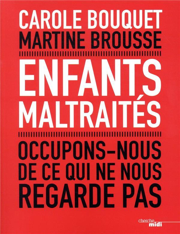 Enfants maltraités ; occupons-nous de ce qui ne nous regarde pas - Carole Bouquet, Martine Brousse - Cherche Midi - Grand format - Le Hall du Livre NANCY