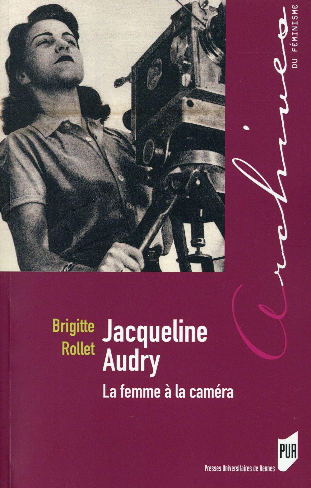Jacqueline Audry ; la femme à la caméra