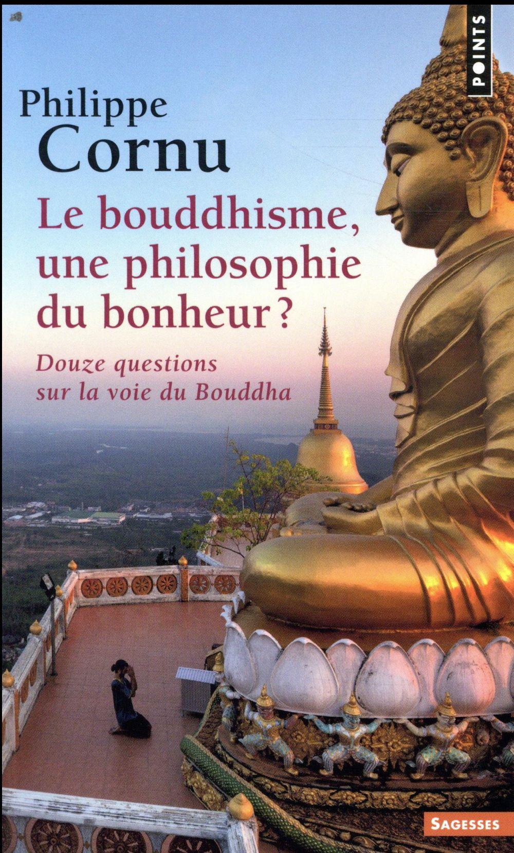 Le bouddhisme, une philosophie du bonheur ? douze questions sur la voie du Bouddha