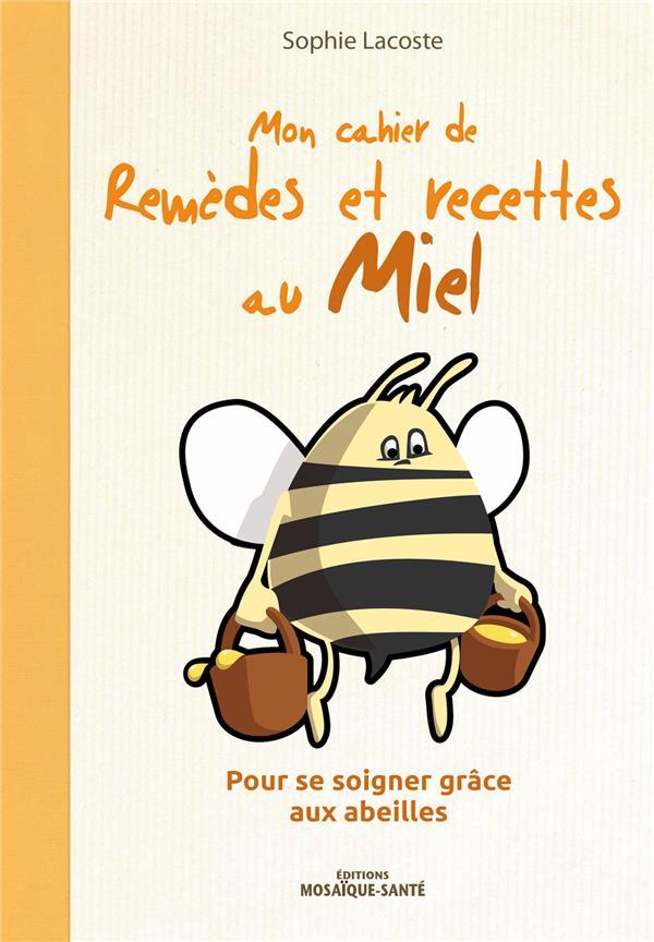 Mon Cahier De Remedes Et Recettes Au Miel Pour Se Soigner Grace