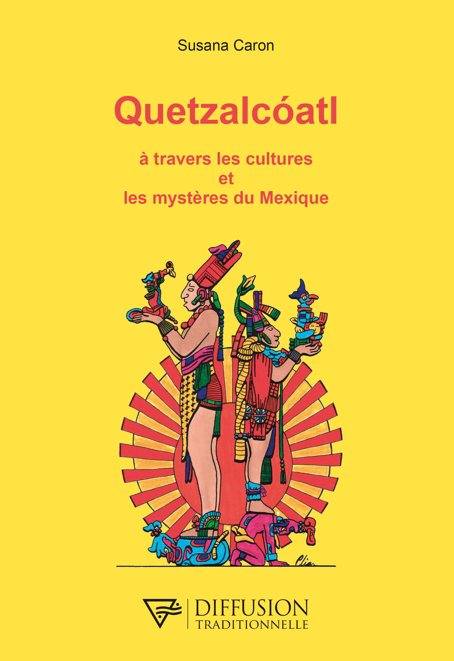 Quetzalcoatl ; à travers les cultures et les mystères du Mexique