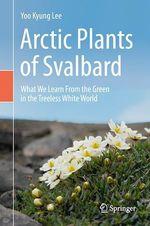 Arctic Plants of Svalbard  - Yoo Kyung Lee