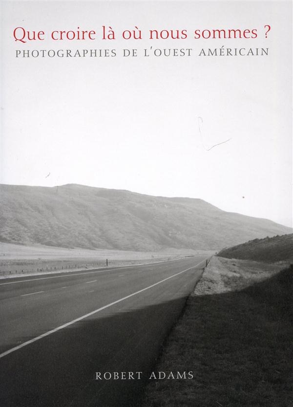 Que croire là où nous sommes ? photographies de l'ouest américain