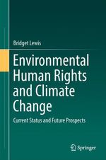 Environmental Human Rights and Climate Change  - Bridget Lewis