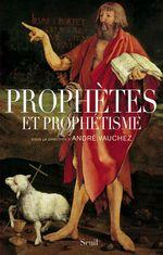 Vente EBooks : Prophètes et prophétisme  - Jean-pierre Bastian - Pierre Gibert - Philippe Boutry - André VAUCHEZ - Sylvie Barnay - Jean-Robert ARMOGATHE - Valerio Petrar