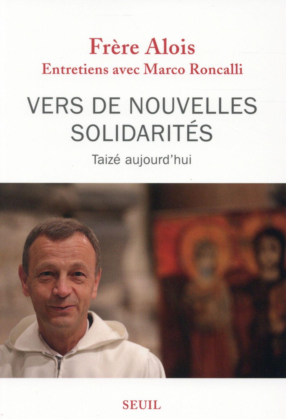 Vers de nouvelles solidarités ; Taizé aujourd'hui