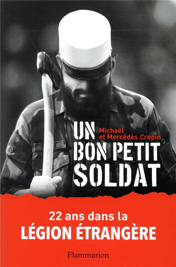 Un bon petit soldat ; 22 ans dans la Légion étrangère