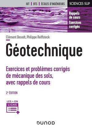 Géotechnique ; exercices et problèmes corrigés de mécanique des sols, avec rappels de cours (2e édition)
