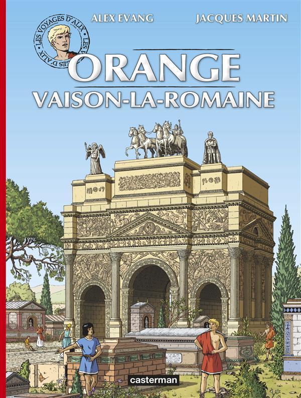 Les voyages d'Alix ; Orange, Vaison-la- Romaine