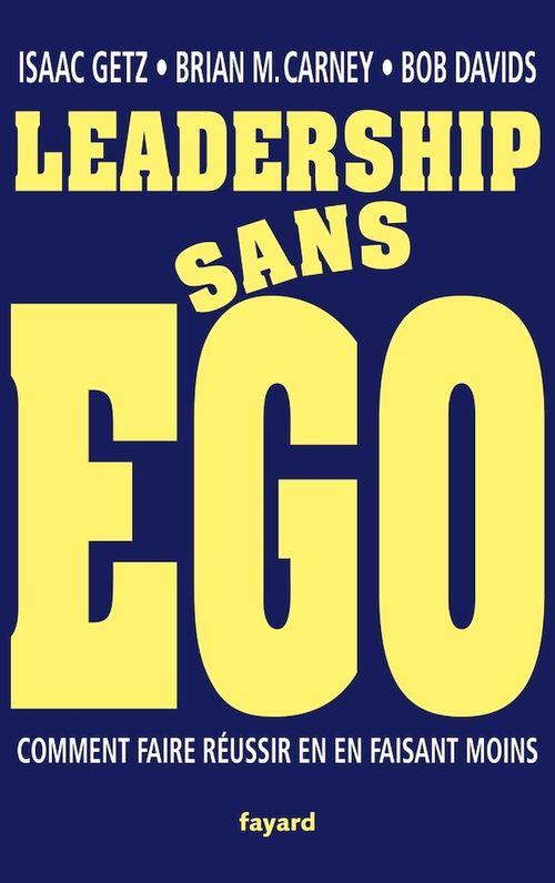 Leadership sans ego  - Isaac Getz  - Brian M. Carney  - Robert Davids